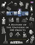 Doctor Who: a History of the Universe in 100 Objects, James Goss and Steve Tribe, 1849904812