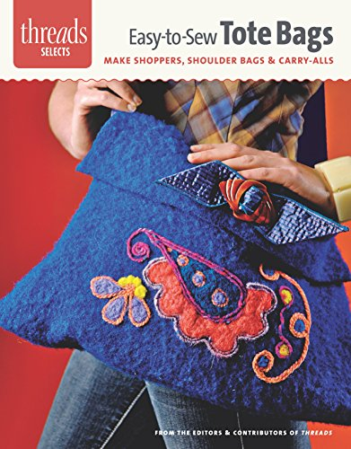 Easy-to-Sew Tote Bags: make shoppers, shoulder bags & carry-alls (Threads Selects)