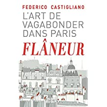 Flâneur: L'art de vagabonder dans Paris (French Edition)