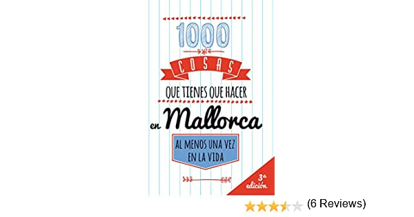1000 COSAS QUE TIENES QUE HACER EN MALLORCA, AL MENOS UNA VEZ EN LA VIDA: Travel Guide, Guía de viajes de Mallorca eBook: Calafat, Calafat, Lourdes, Diaz, Isabel: Amazon.es: Tienda Kindle