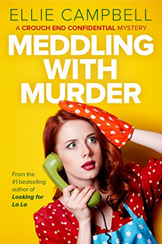 Meddling with Murder: A Crouch End Confidential Mystery by [Campbell, Ellie]