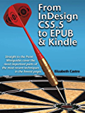 From InDesign CS 5.5 to EPUB and Kindle (Straight to the Point Book 4)