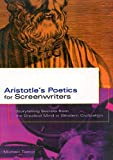 Aristotle's Poetics For Screenwriters: Storytelling Secrets from the Greatest Mind in Western Civilization