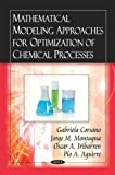 Mathematical Modeling Approaches for Optimization of Chemical Processes, Gabriela Corsano and Pio A Aguirre, 1604569425