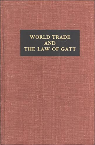 World Trade And The Law Of Gatt A Legal Analysis Of The General