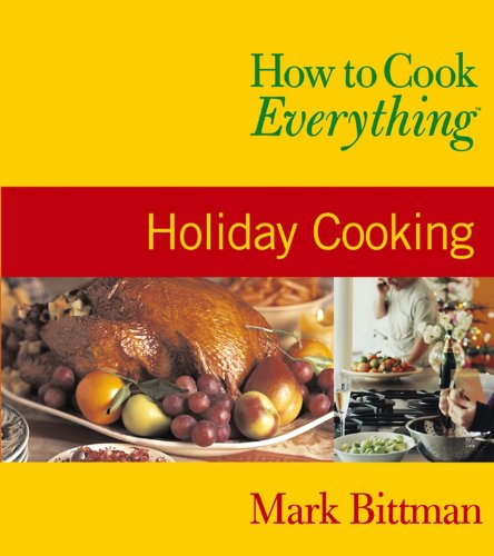 How to Cook Everything: Holiday Cooking (How to Cook Everything Series) by Mark Bittman