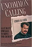 Uncommon Calling : A Gay Man's Struggle to Serve the Church, Glaser, Chris, 0060631228
