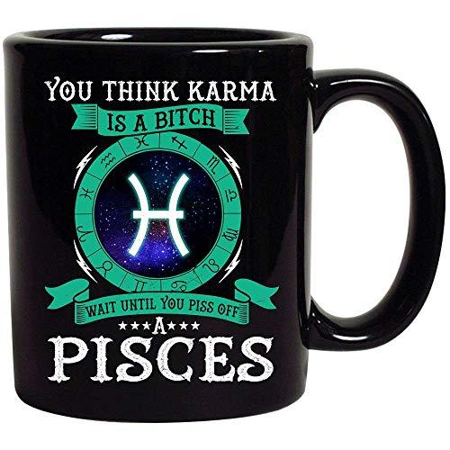 You Think Karma's A Wait Piss Off Pisces Galaxy Astrology Birthday Gift for Women Men Boys Girls Black Ceramic Coffee Tea Mug Cup 11oz