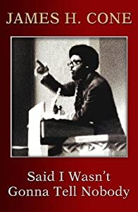 Said I Wasn't Gonna Tell Nobody: The Making of a Black Theologian by Orbis Books