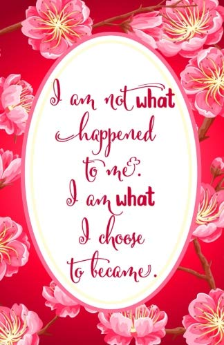 Journal: I am not what happened to me. I am what I choose to become.: Lined Journal, 120 Pages, 5.5 x 8.5, Journals for Women, Soft Cover, Matte Finish (Inspirational Journals) (Volume 44) ()