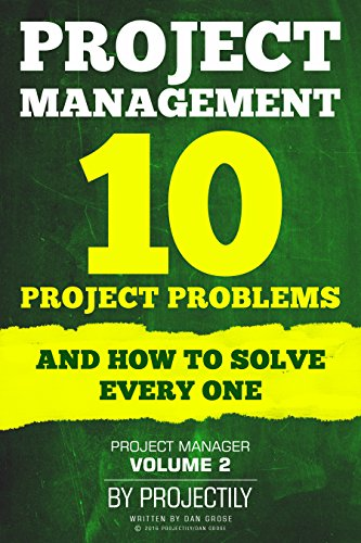 Project Management: Project problems and how to solve every one (Project Manager Book 2)