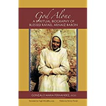God Alone: A Spiritual Biography of Blessed Rafael Arnaiz Baron (Monastic Wisdom Series)