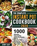 The Complete Instant Pot Cookbook 2020: 1000 Effortless Tasty Healthy Instant Pot Recipes Help to Save You Time and Money, Live Happier and Longer