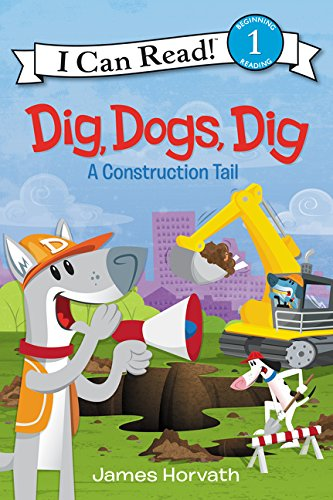 Dig, Dogs, Dig: A Construction Tail (I Can Read Level -