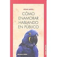 Cómo enamorar hablando en público: Nueva edición (Bolsillo Mira)