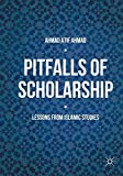 "Ahmad Atif Ahmad, ""Pitfalls of Scholarship: Lessons from Islamic Studies"" (Palgrave Macmillan, 2016)"