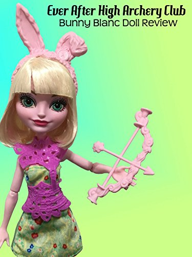 Review: Ever After High Archery Club Bunny Blanc Doll Review ()