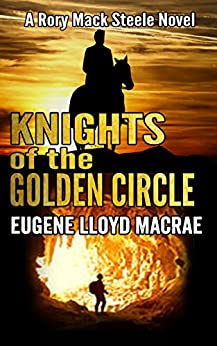 Knights of the Golden Circle (A Rory Mack Steele Novel Book 9) by [MacRae, Eugene Lloyd]
