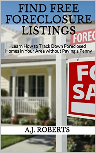 FIND FREE FORECLOSURE LISTINGS: Learn How to Track Down Foreclosed Homes in  Your Area without Paying a Penny