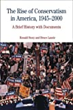 The Rise of Conservatism in America, 1945-2000: A Brief History with Documents (Bedford Cultural Editions Series)