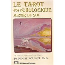 Le tarot psychologique, miroir de soi: Essai de psychologie dynamique appliquée