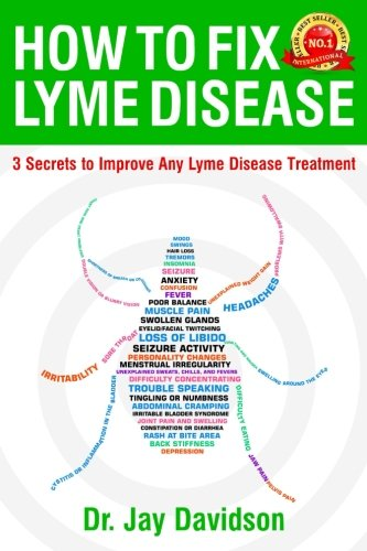 How To Fix Lyme Disease: 3 Secrets to Improve Any Lyme Disease Treatment by CreateSpace Independent Publishing Platform
