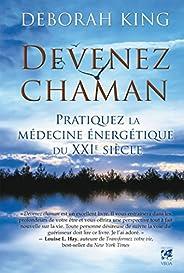 Devenez chaman : Pratiquez la médecine énergétique du XXIe siècle (French Edition)