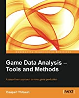 Game Data Analysis – Tools and Methods Front Cover