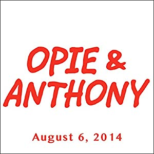 Opie & Anthony, Todd Barry and Bob Kelly, August 6, 2014 Radio/TV Program