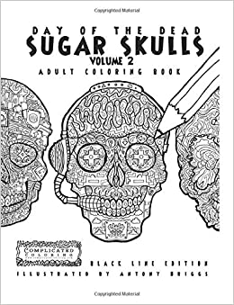Day Of The Dead Sugar Skulls Book 2 Adult Coloring Book