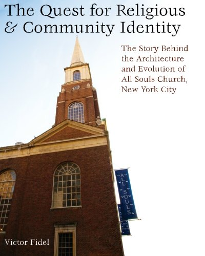 The Quest for Religious & Community Identity: The Story Behind the Architecture and Evolution of All Souls Church, New York City