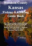 Woodson County Kansas Fishing & Floating Guide Book: Complete fishing and floating information for Woodson County Kansas (Kansas Fishing & Floating Guide Books)