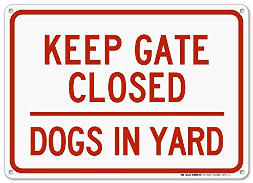 Keep Gate Closed Dogs in Yard Sign - 10x14 - .040 Rust Free Aluminum - Made in USA - UV Protected and Weatherproof - A82-541AL