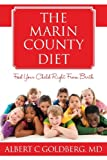 The Marin County Diet: FEED YOUR CHILD RIGHT from BIRTH, Albert Goldberg, 0615789293