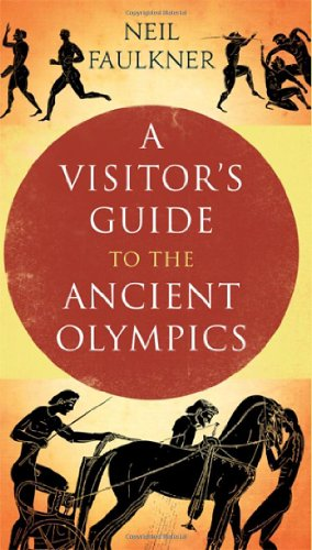 A Visitor's Guide to the Ancient Olympics (Ancient Olympic The Games)