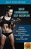 Self-Discipline: Achieve Unbreakable Self-Discipline: How To Build Confidence, Willpower, Motivation & Habits That Stick: Self-discipline Guide, Self-discipline for success mindset