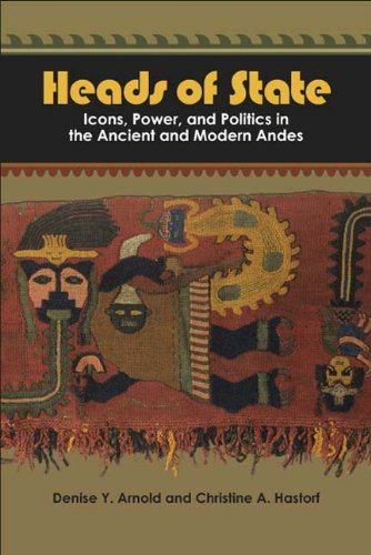 Heads of State: Icons, Power, and Politics in the Ancient and Modern Andes
