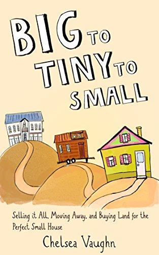 Big to Tiny to Small: Selling it all, Moving Away and Buying Land for the Perfect Small House cover