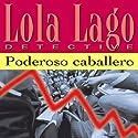 Poderoso Caballero [Powerful Gentleman]: Lola Lago, detective Hörbuch von Lourdes Miquel, Neus Sans Gesprochen von: uncredited