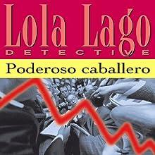 Poderoso Caballero [Powerful Gentleman]: Lola Lago, detective Audiobook by Lourdes Miquel, Neus Sans Narrated by uncredited