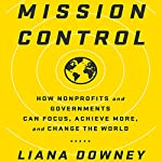 Mission Control: How Nonprofits and Governments Can Focus, Achieve More, and Change the World | Liana Downey