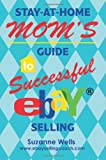 Stay-at-Home Mom's Guide to Successful eBay ® Selling, Suzanne Wells, 0595438741