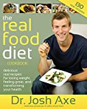 The Real Food Diet Cookbook: Gluten-Free, grain-free and real food recipes for losing weight, feeling great, and transforming your health