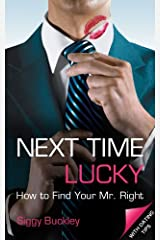 Next Time Lucky: How to Find Your Mr. Right Kindle Edition