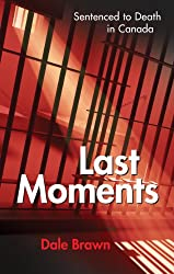 Last Moments: Sentenced to Death in Canada