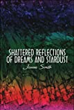 Shattered Reflections of Dreams and Stardust, Jeanne Smith, 1608138534
