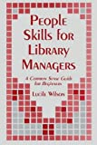 People Skills for Library Managers: A Common Sense Guide for Beginners