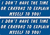 2 | i don't have the time or crayons to explain myself to you,I Make Decals, funny, humor, Hard Hat, lunch box, tool box, Helmet Stickers 1' x 3'