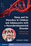 Sleep and Its Disorders in Children and Adolescents with a Neurodevelopmental Disorder : A Review and Clinical Guide, Stores, Gregory, 1107402204