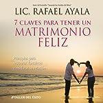 7 Claves para tener un Matrimonio Feliz [7 Keys to a Happy Marriage]  | Lic. Rafael Ayala